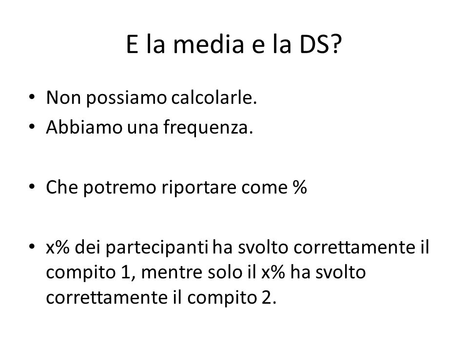 E la media e la DS Non possiamo calcolarle. Abbiamo una frequenza.