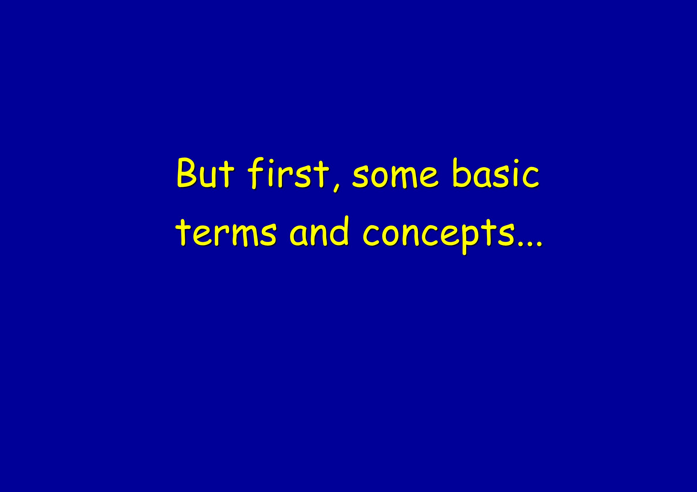 But first, some basic terms and concepts...