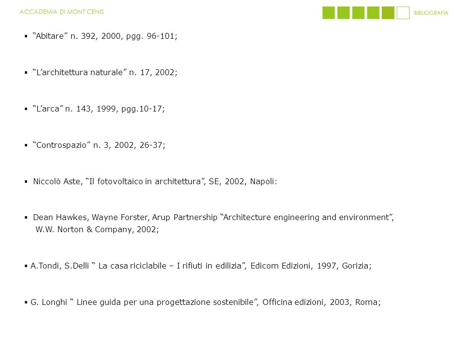 Abitare n. 392, 2000, pgg. 96-101; L'architettura naturale n. 17, 2002; L'arca n. 143, 1999, pgg.10-17;