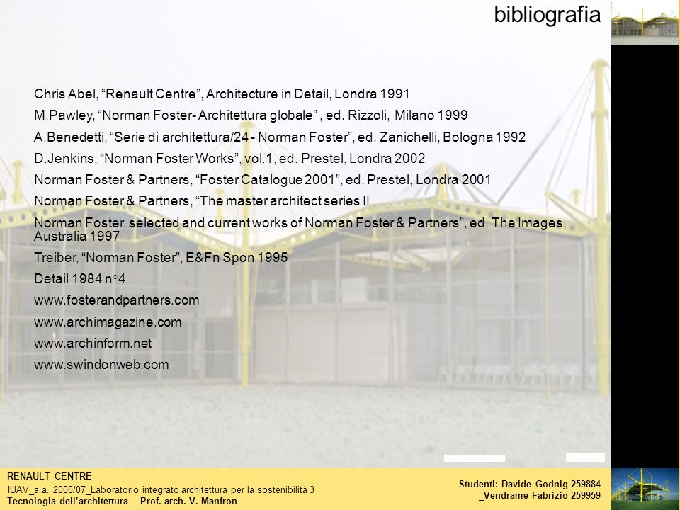 bibliografia Chris Abel, Renault Centre , Architecture in Detail, Londra 1991.