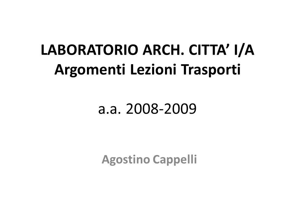 LABORATORIO ARCH. CITTA' I/A Argomenti Lezioni Trasporti a. a