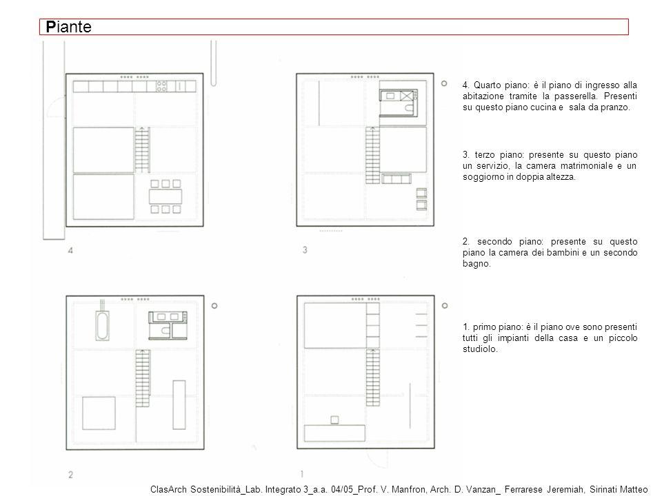 Piante 4. Quarto piano: è il piano di ingresso alla abitazione tramite la passerella. Presenti su questo piano cucina e sala da pranzo.