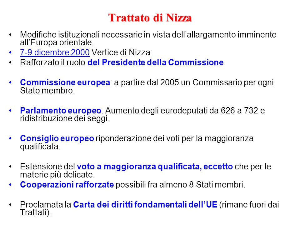 Trattato di Nizza Modifiche istituzionali necessarie in vista dell'allargamento imminente all'Europa orientale.