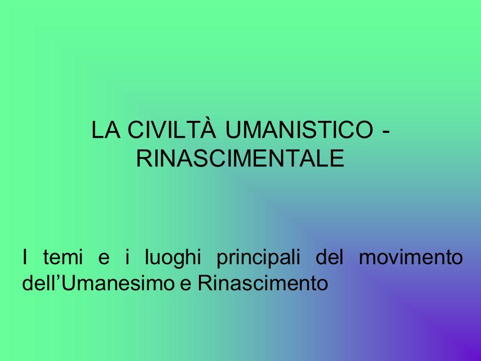 LA CIVILTÀ UMANISTICO - RINASCIMENTALE