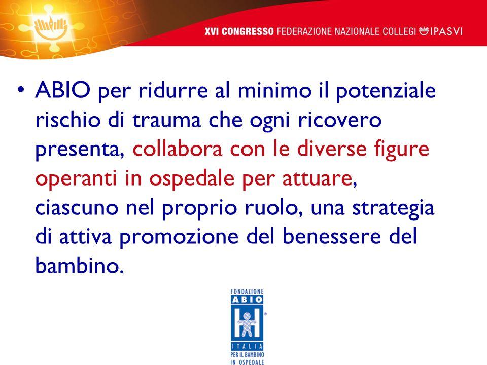 ABIO per ridurre al minimo il potenziale rischio di trauma che ogni ricovero presenta, collabora con le diverse figure operanti in ospedale per attuare, ciascuno nel proprio ruolo, una strategia di attiva promozione del benessere del bambino.