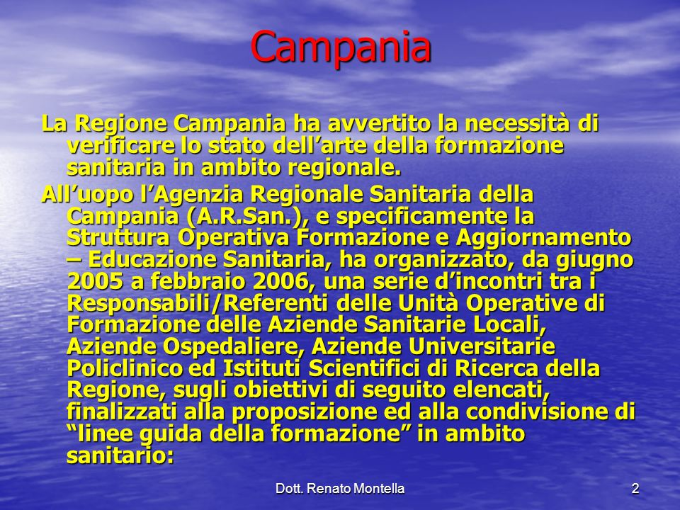 Campania La Regione Campania ha avvertito la necessità di verificare lo stato dell'arte della formazione sanitaria in ambito regionale.