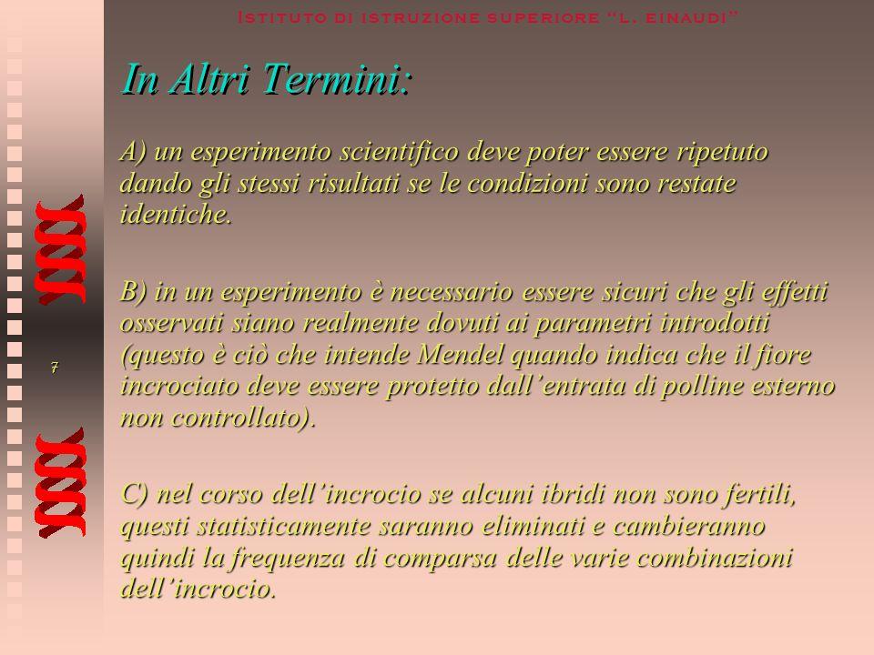 In Altri Termini:A) un esperimento scientifico deve poter essere ripetuto dando gli stessi risultati se le condizioni sono restate identiche.