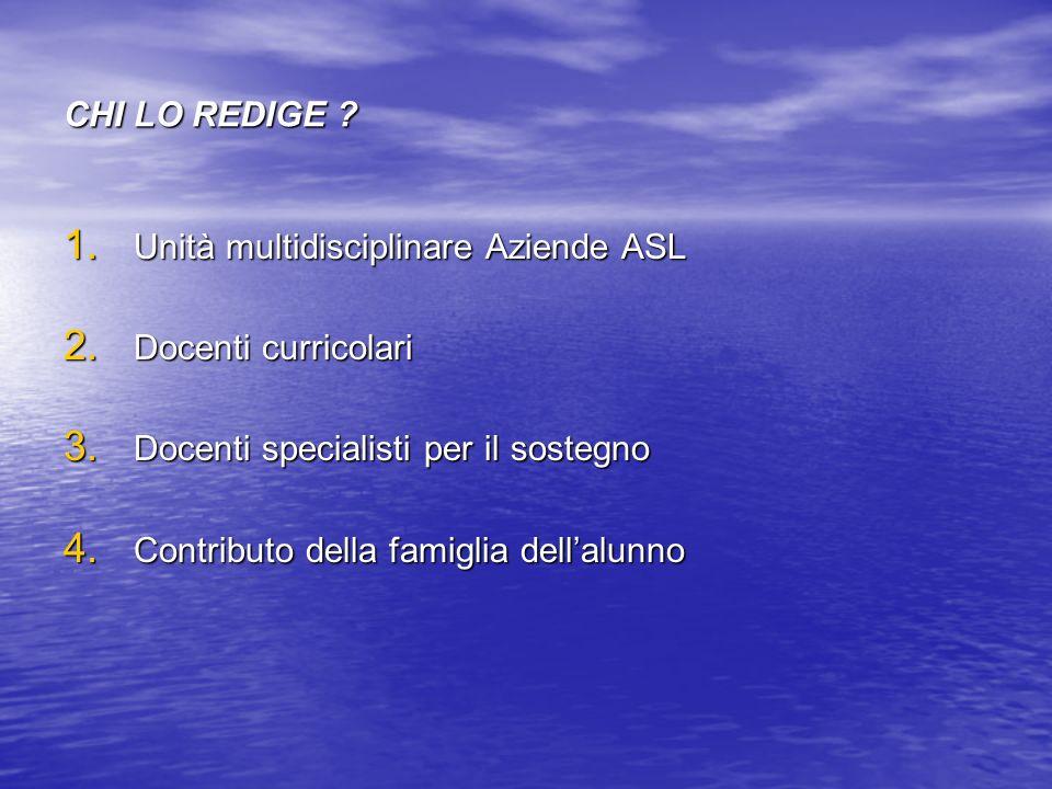 CHI LO REDIGE Unità multidisciplinare Aziende ASL. Docenti curricolari. Docenti specialisti per il sostegno.