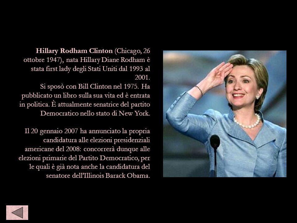 Hilary clinton Hillary Rodham Clinton (Chicago, 26 ottobre 1947), nata Hillary Diane Rodham è stata first lady degli Stati Uniti dal 1993 al 2001.