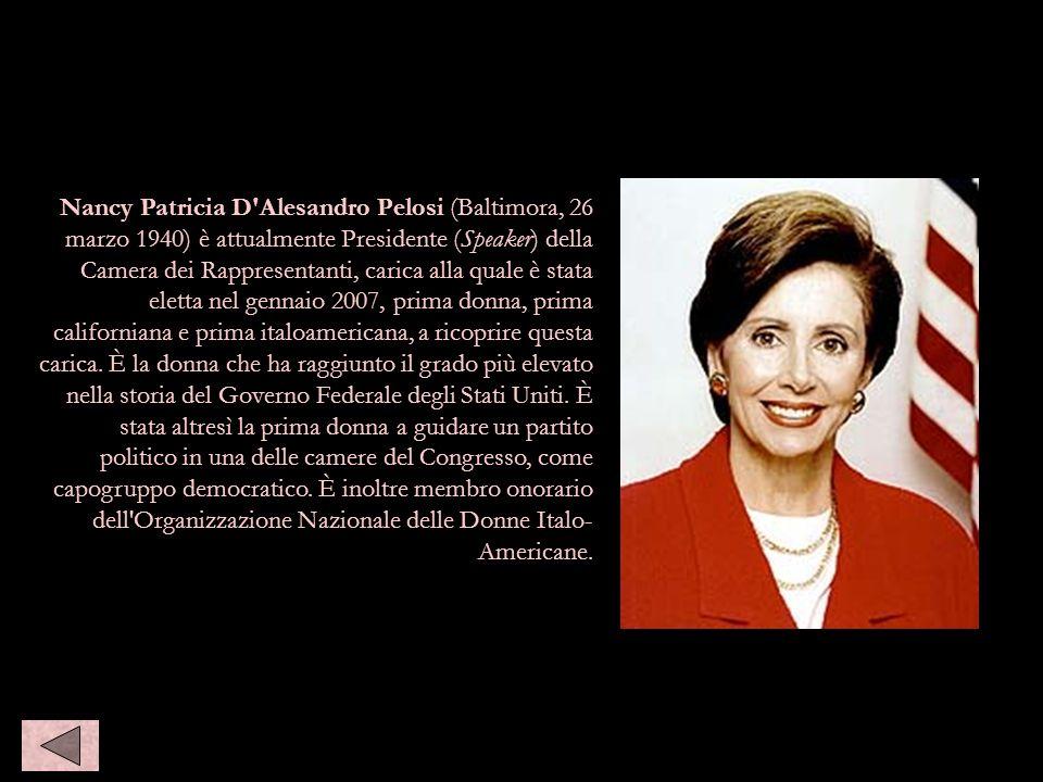 Nancy Patricia D Alesandro Pelosi (Baltimora, 26 marzo 1940) è attualmente Presidente (Speaker) della Camera dei Rappresentanti, carica alla quale è stata eletta nel gennaio 2007, prima donna, prima californiana e prima italoamericana, a ricoprire questa carica.