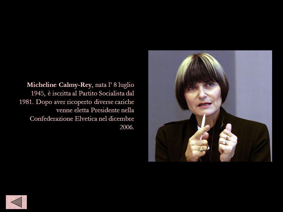 Micheline Calmy-Rey, nata l' 8 luglio 1945, è iscritta al Partito Socialista dal 1981.