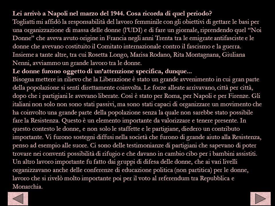 Lei arrivò a Napoli nel marzo del 1944. Cosa ricorda di quel periodo