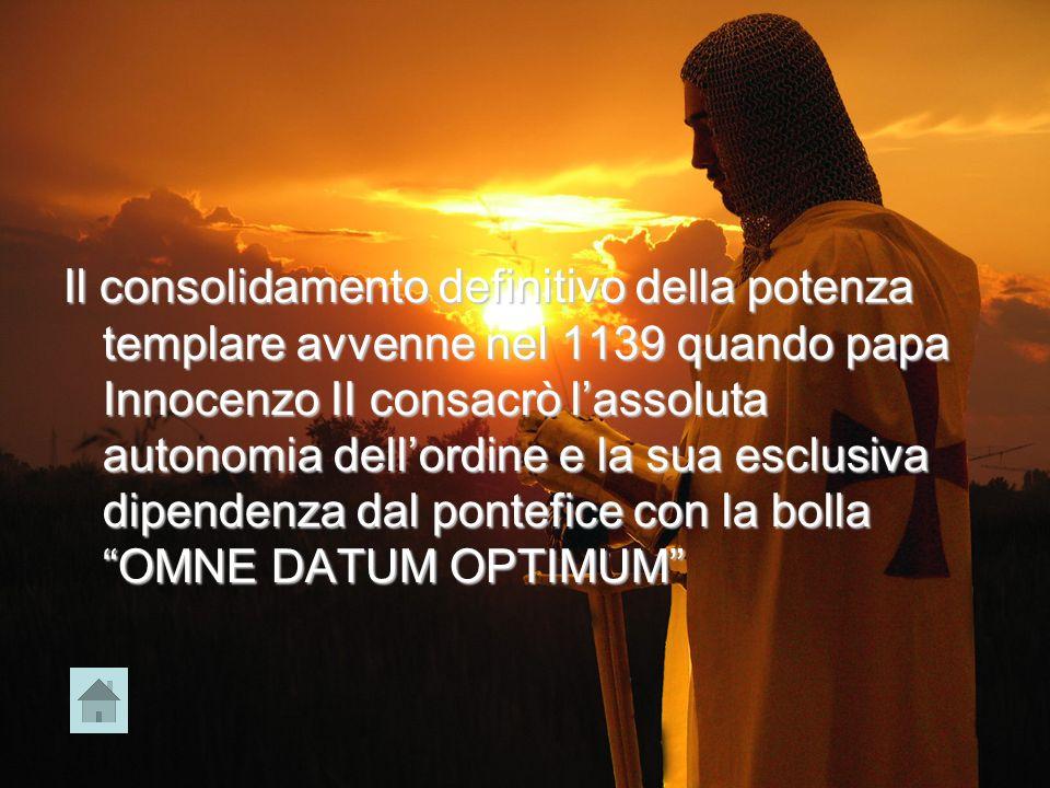Il consolidamento definitivo della potenza templare avvenne nel 1139 quando papa Innocenzo II consacrò l'assoluta autonomia dell'ordine e la sua esclusiva dipendenza dal pontefice con la bolla OMNE DATUM OPTIMUM