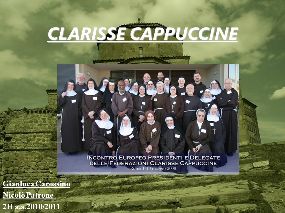 CLARISSE CAPPUCCINE Gianluca Carossino Nicolò Patrone 2H a.s.2010/2011