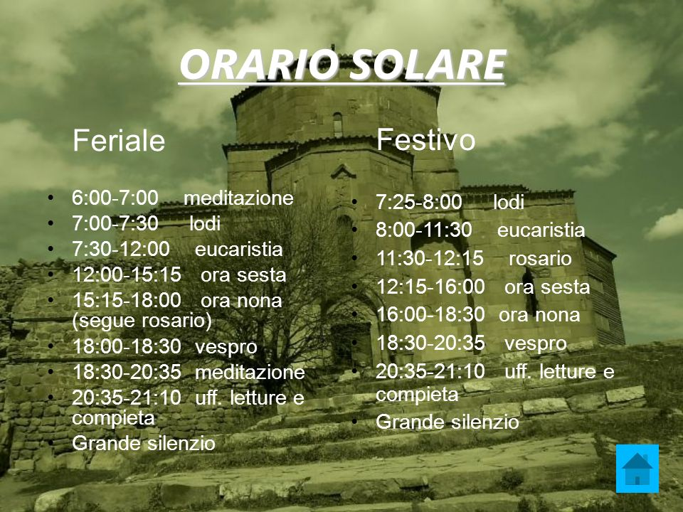 ORARIO SOLARE Festivo Feriale 6:00-7:00 meditazione 7:00-7:30 lodi