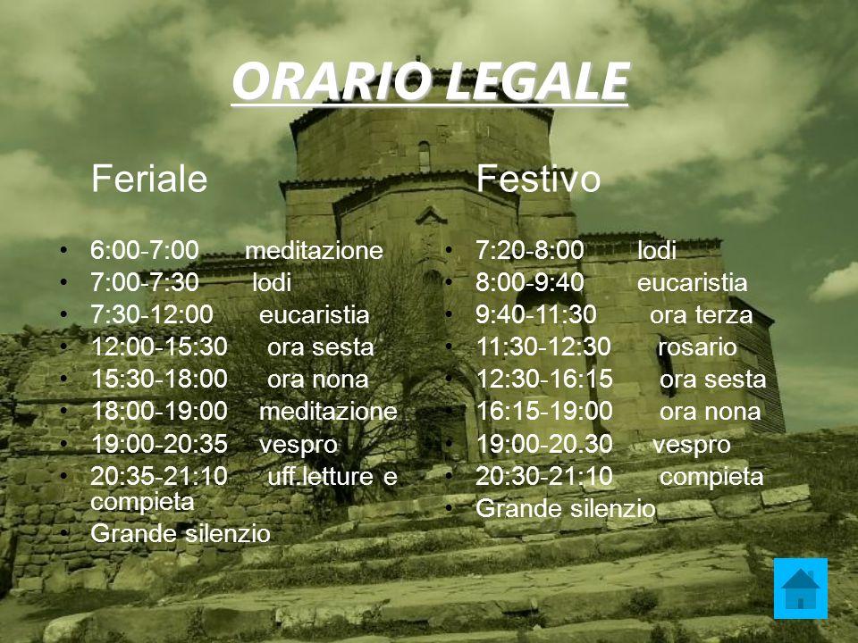 ORARIO LEGALE Feriale 6:00-7:00 meditazione 7:00-7:30 lodi