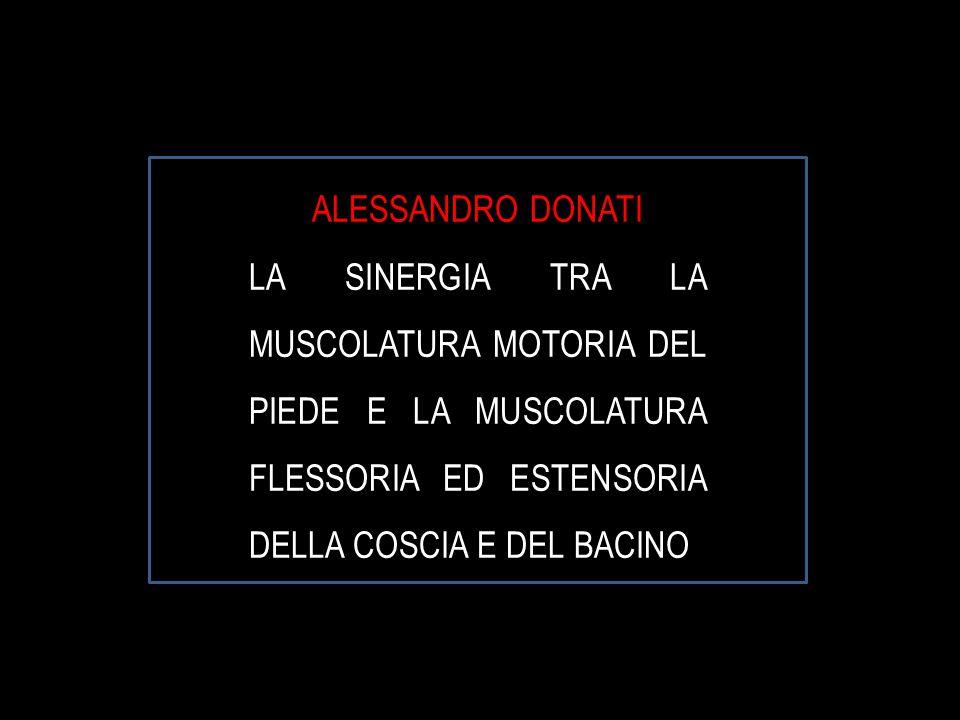 ALESSANDRO DONATI LA SINERGIA TRA LA MUSCOLATURA MOTORIA DEL PIEDE E LA MUSCOLATURA FLESSORIA ED ESTENSORIA DELLA COSCIA E DEL BACINO.