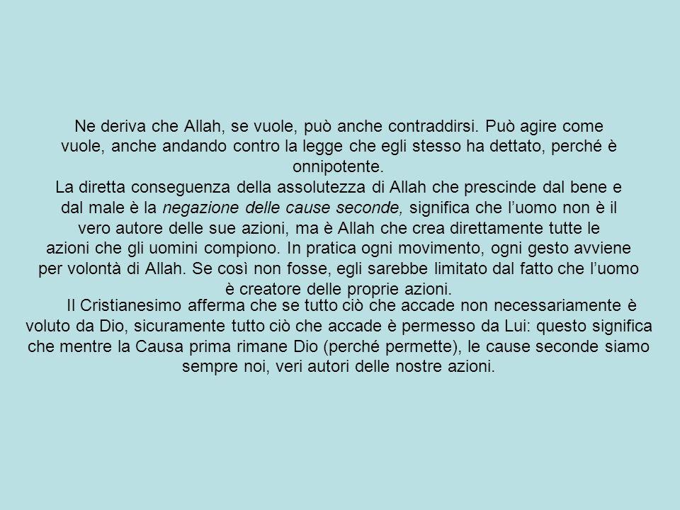 Ne deriva che Allah, se vuole, può anche contraddirsi. Può agire come
