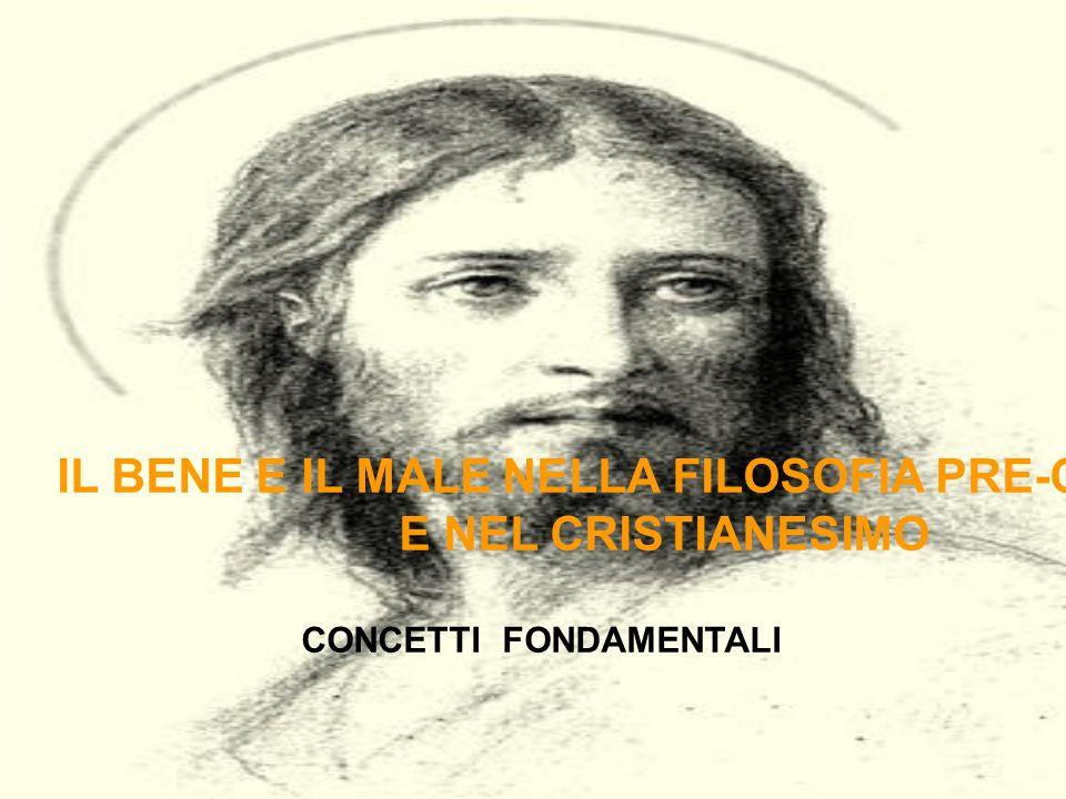 IL BENE E IL MALE NELLA FILOSOFIA PRE-CRISTIANA E NEL CRISTIANESIMO