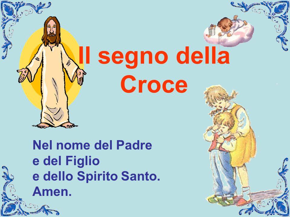 Il segno della Croce Nel nome del Padre e del Figlio