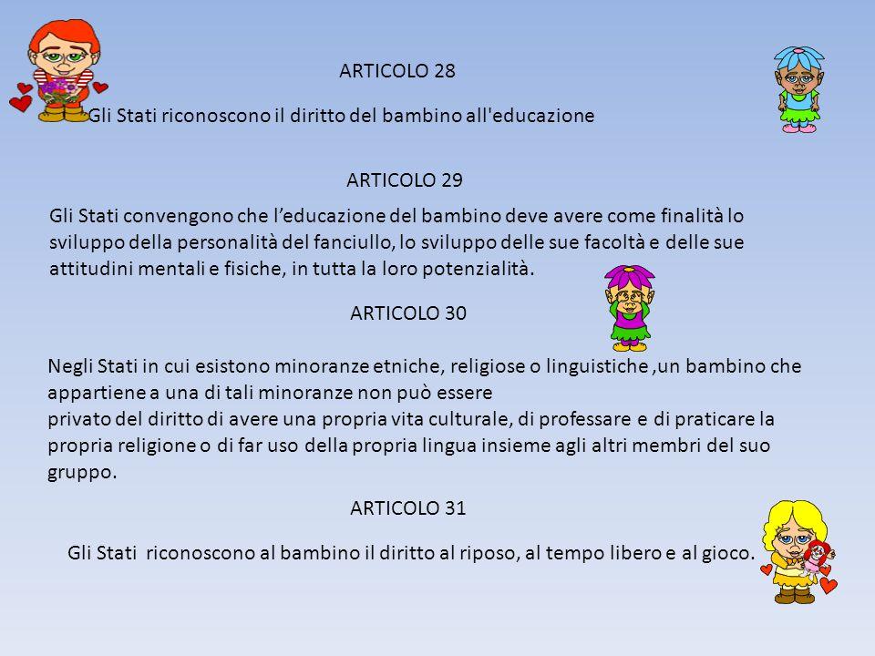 ARTICOLO 28 Gli Stati riconoscono il diritto del bambino all educazione. ARTICOLO 29.