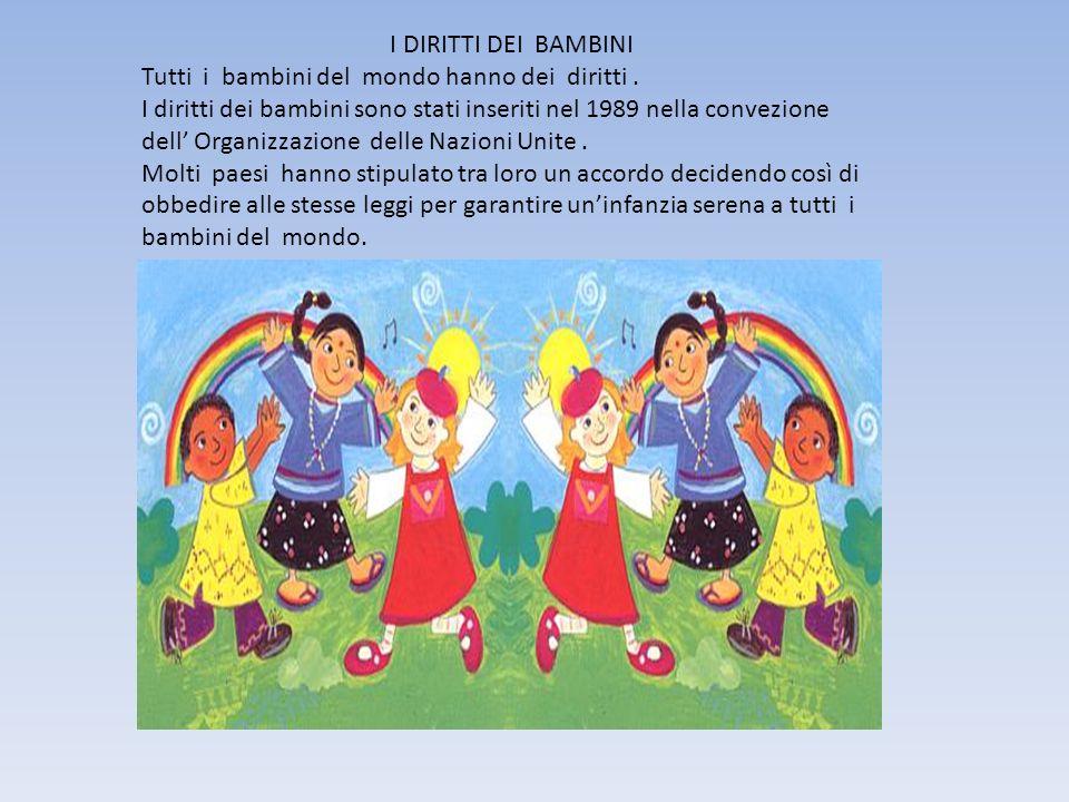 I DIRITTI DEI BAMBINI Tutti i bambini del mondo hanno dei diritti .
