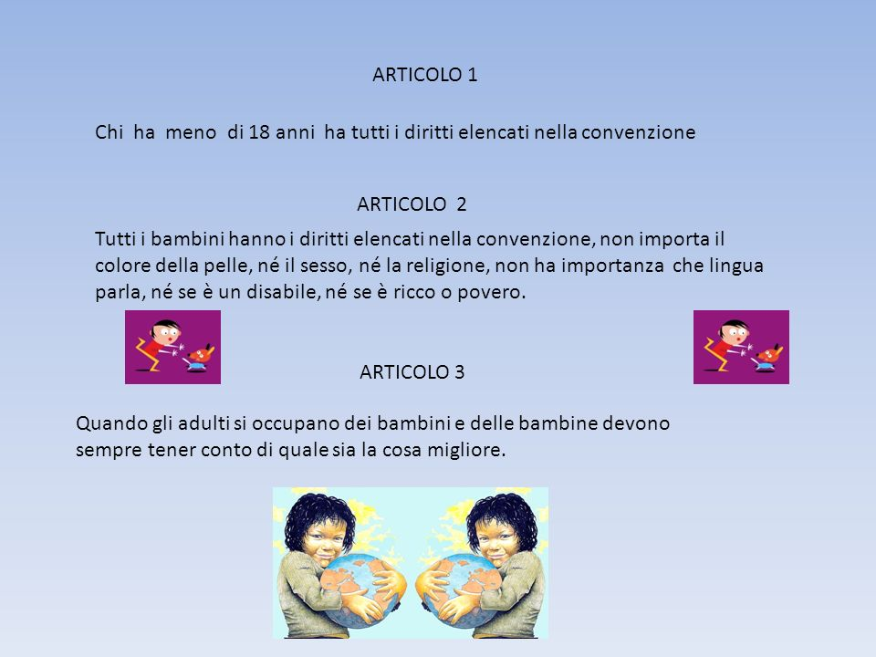 ARTICOLO 1 Chi ha meno di 18 anni ha tutti i diritti elencati nella convenzione. ARTICOLO 2.
