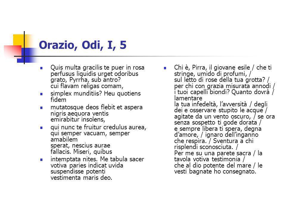 Orazio, Odi, I, 5 Quis multa gracilis te puer in rosa perfusus liquidis urget odoribus grato, Pyrrha, sub antro cui flavam religas comam,