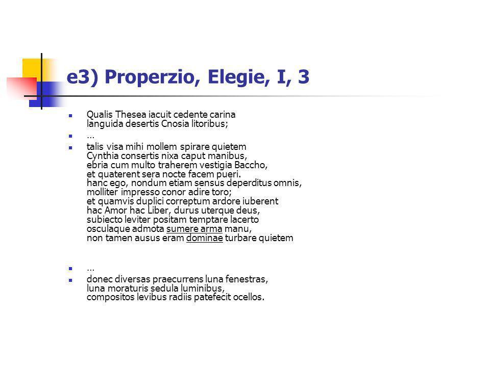 e3) Properzio, Elegie, I, 3Qualis Thesea iacuit cedente carina languida desertis Cnosia litoribus; …