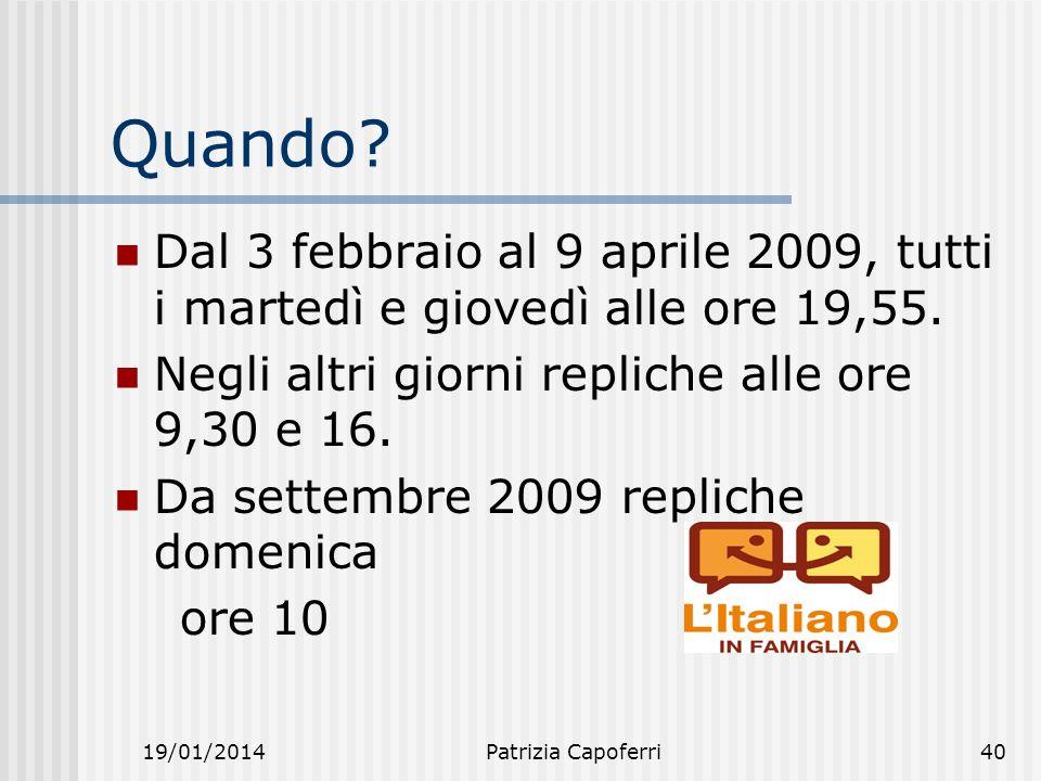Quando Dal 3 febbraio al 9 aprile 2009, tutti i martedì e giovedì alle ore 19,55. Negli altri giorni repliche alle ore 9,30 e 16.