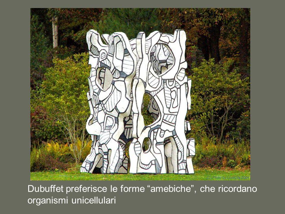 Dubuffet preferisce le forme amebiche , che ricordano organismi unicellulari