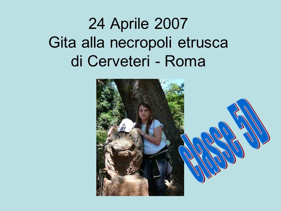 24 Aprile 2007 Gita alla necropoli etrusca di Cerveteri - Roma