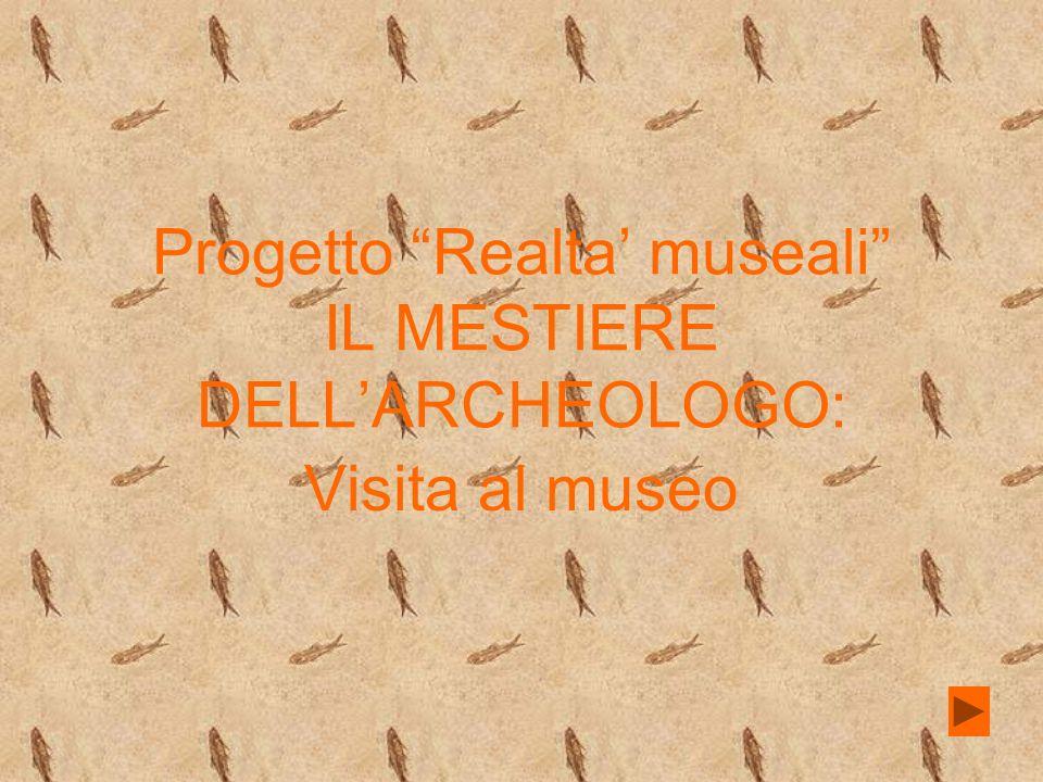 Progetto Realta' museali IL MESTIERE DELL'ARCHEOLOGO: