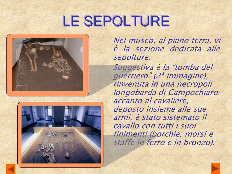 LE SEPOLTURE Nel museo, al piano terra, vi è la sezione dedicata alle sepolture.
