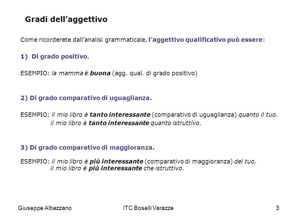 Gradi dell'aggettivo Come ricorderete dall'analisi grammaticale, l'aggettivo qualificativo può essere: