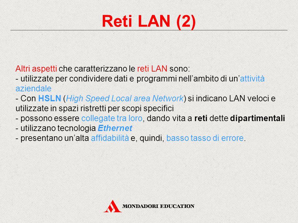 Reti LAN (2) Altri aspetti che caratterizzano le reti LAN sono:
