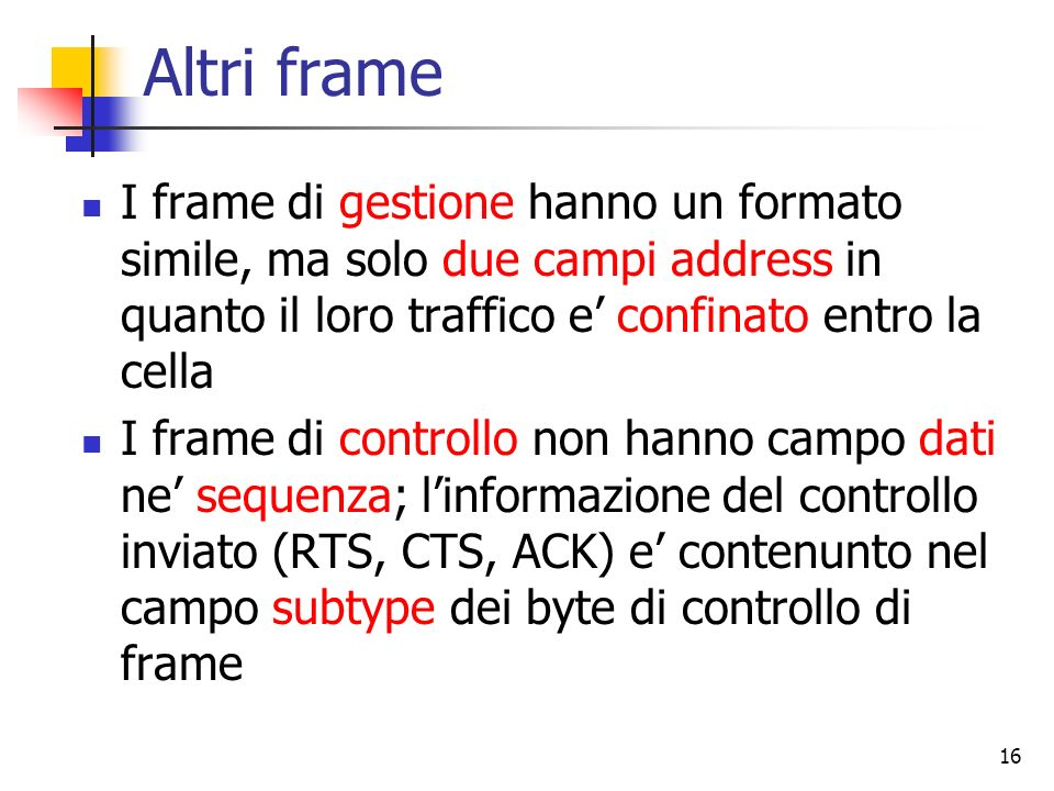 Altri frame I frame di gestione hanno un formato simile, ma solo due campi address in quanto il loro traffico e' confinato entro la cella.
