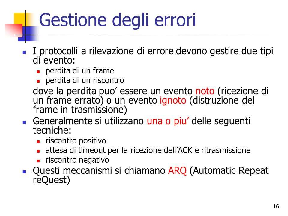 Gestione degli errori I protocolli a rilevazione di errore devono gestire due tipi di evento: perdita di un frame.