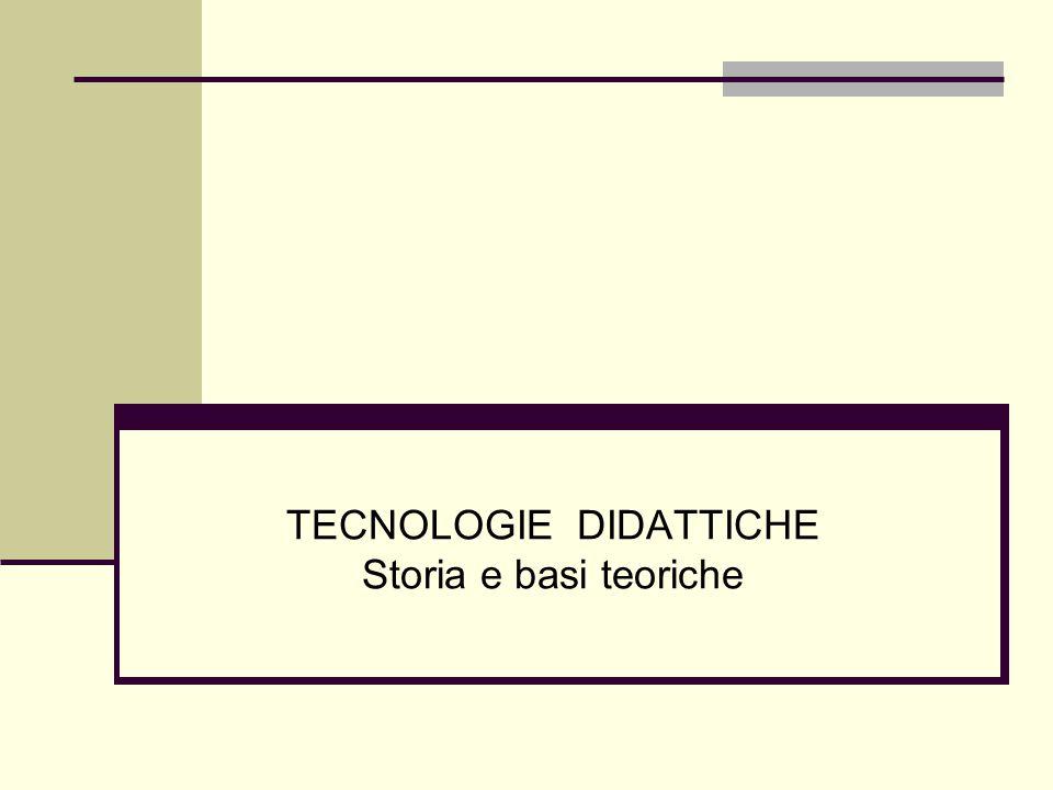 TECNOLOGIE DIDATTICHE Storia e basi teoriche