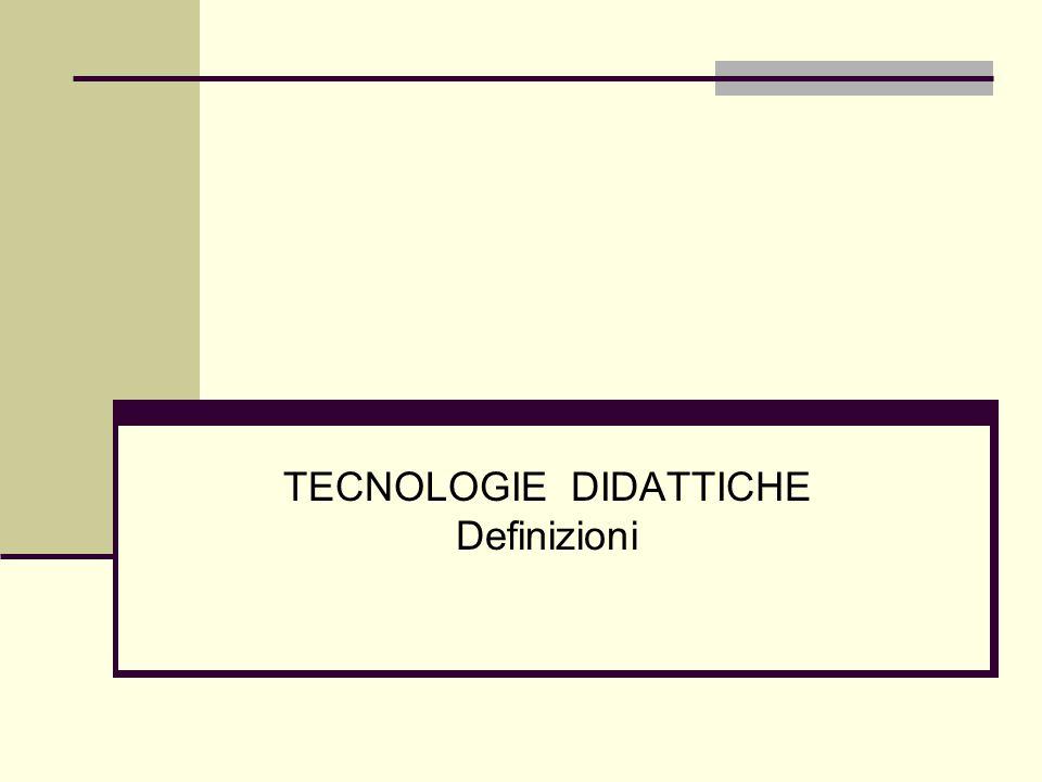 TECNOLOGIE DIDATTICHE Definizioni