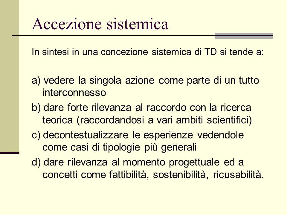 Accezione sistemica In sintesi in una concezione sistemica di TD si tende a: a) vedere la singola azione come parte di un tutto interconnesso.
