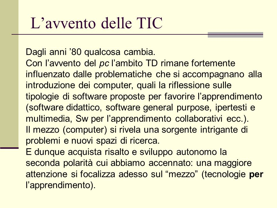 L'avvento delle TIC Dagli anni '80 qualcosa cambia.