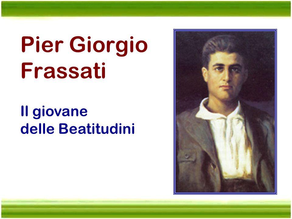 Pier Giorgio Frassati Il giovane delle Beatitudini