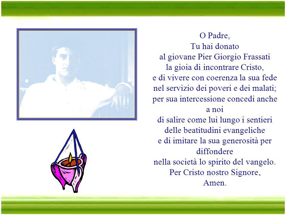 al giovane Pier Giorgio Frassati la gioia di incontrare Cristo,