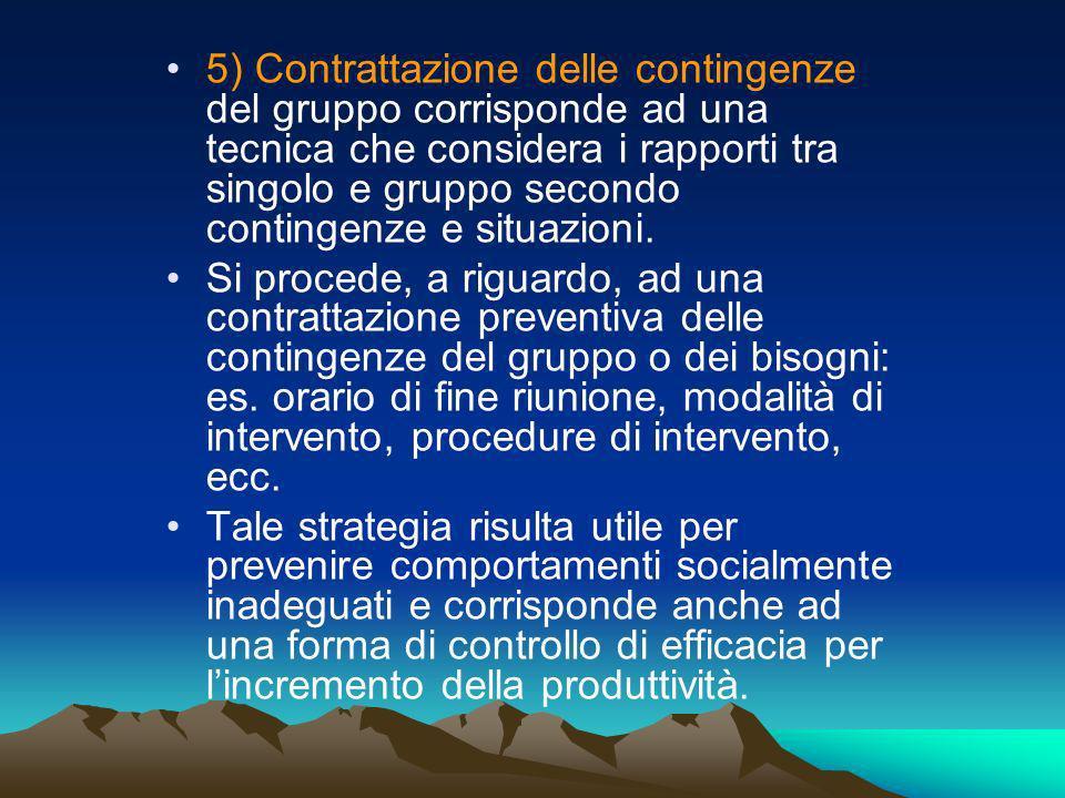 5) Contrattazione delle contingenze del gruppo corrisponde ad una tecnica che considera i rapporti tra singolo e gruppo secondo contingenze e situazioni.