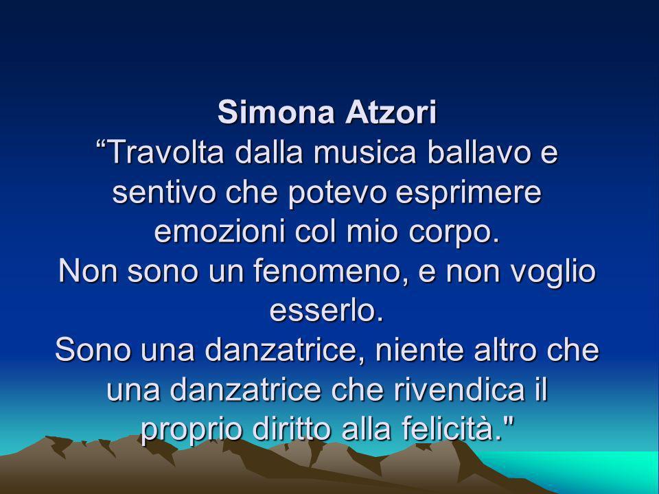 Simona Atzori Travolta dalla musica ballavo e sentivo che potevo esprimere emozioni col mio corpo.