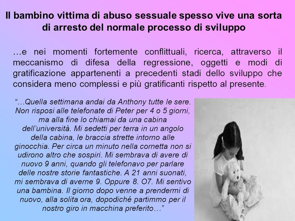 Il bambino vittima di abuso sessuale spesso vive una sorta di arresto del normale processo di sviluppo