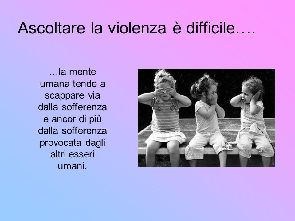 Ascoltare la violenza è difficile….
