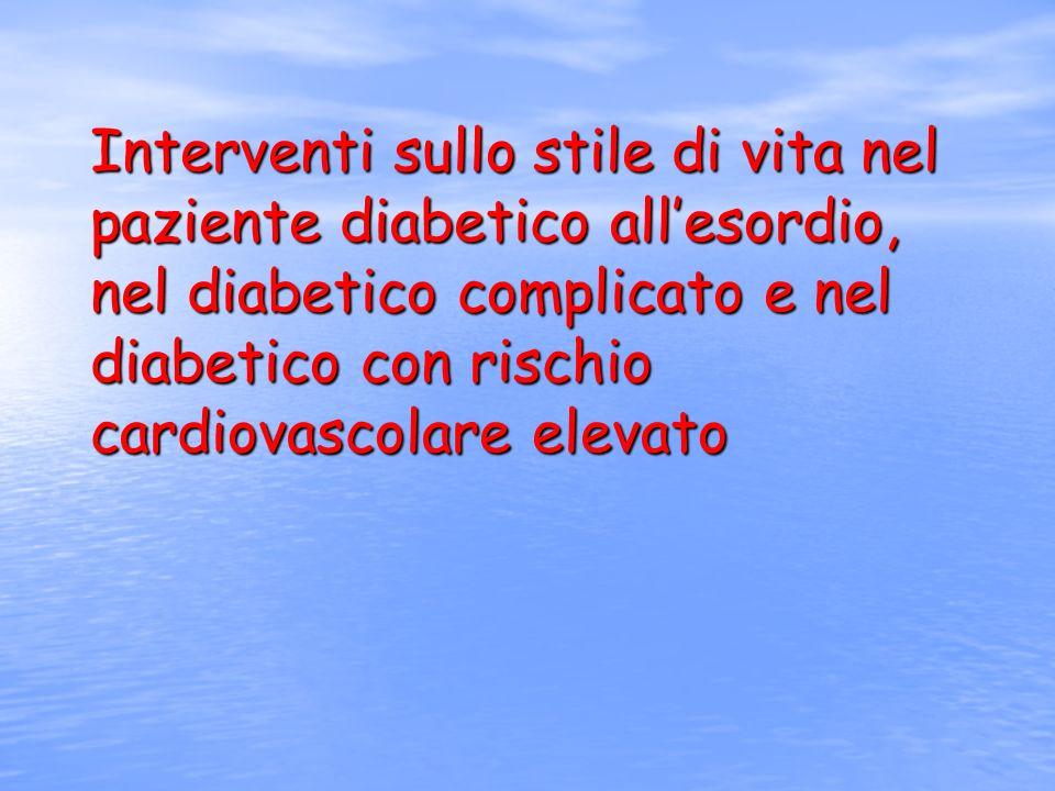 Interventi sullo stile di vita nel paziente diabetico all'esordio, nel diabetico complicato e nel diabetico con rischio cardiovascolare elevato