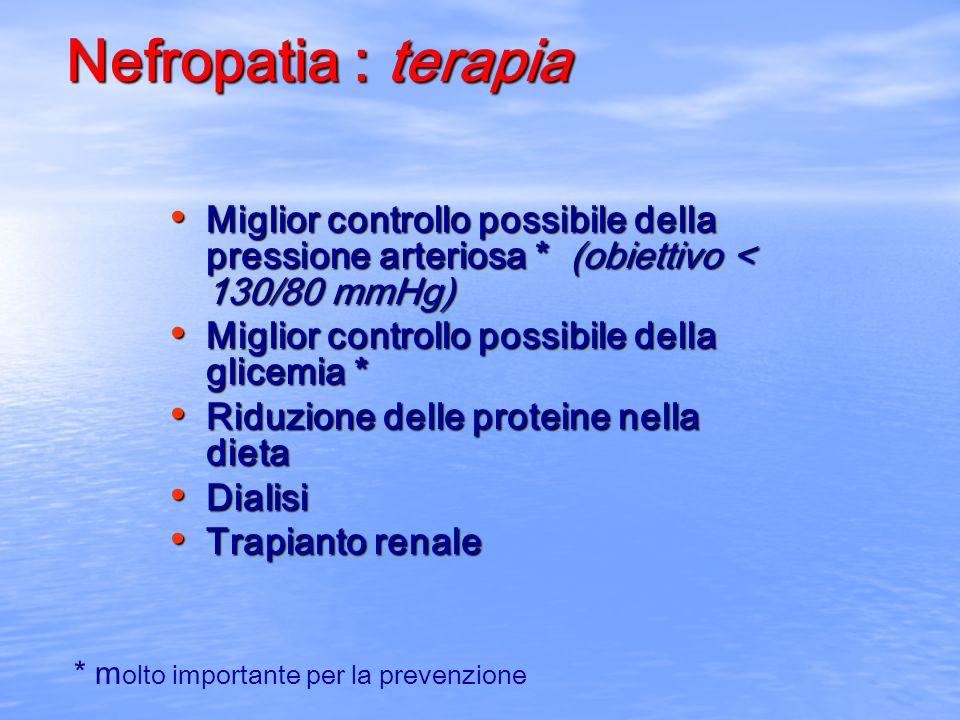 Nefropatia : terapia Miglior controllo possibile della pressione arteriosa * (obiettivo < 130/80 mmHg)